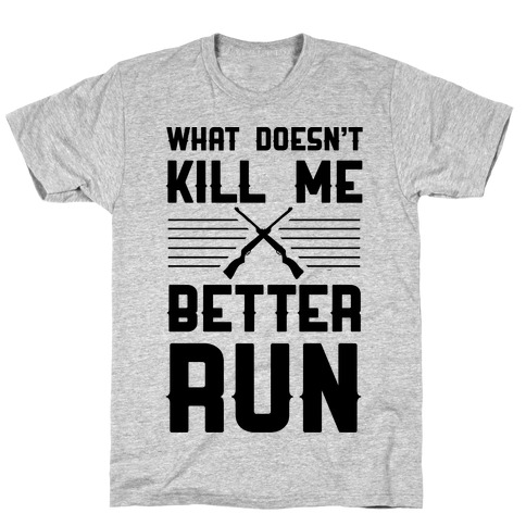 What Doesn't Kill Me Better Run T-Shirt