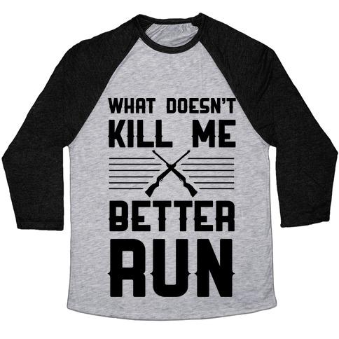 What Doesn't Kill Me Better Run Baseball Tee