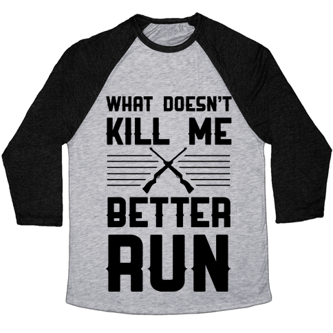 What Doesn't Kill Me Better Run Baseball Tee