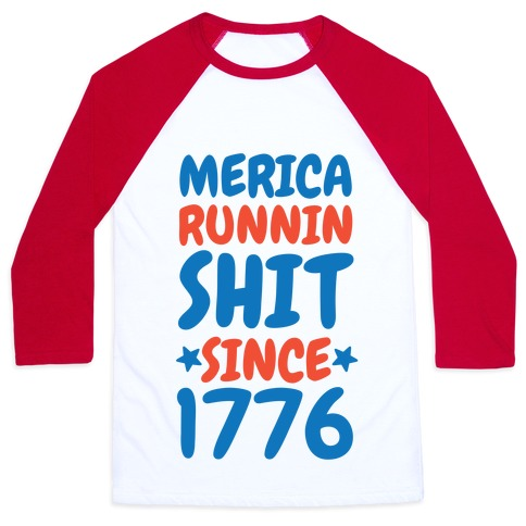 Merica: Runnin Shit Since 1776 Baseball Tee