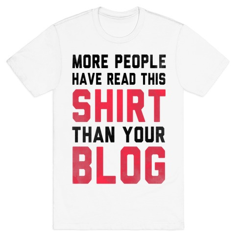 More People Have Read This Shirt Than Your Blog Mens/Unisex T-Shirt