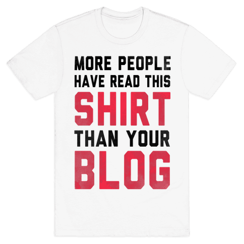 More People Have Read This Shirt Than Your Blog Mens T-Shirt