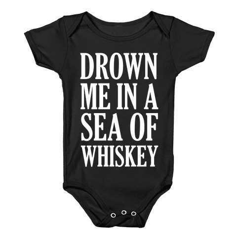 Drown Me In A Sea Of Whiskey Baby Onesy