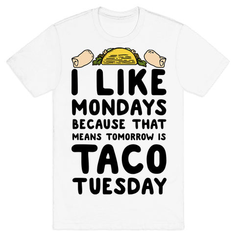 I like Mondays Because That Means Tomorrow Is Taco Tuesday Mens T-Shirt