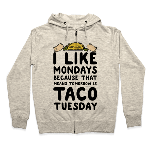 I like Mondays Because That Means Tomorrow Is Taco Tuesday