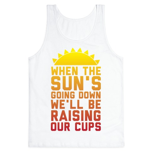 When The Sun's Going Down We'll Be Raising Our Cups Tank Top