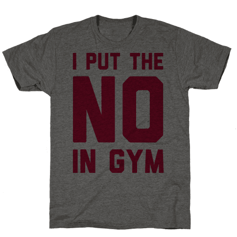 I Put The No In Gym