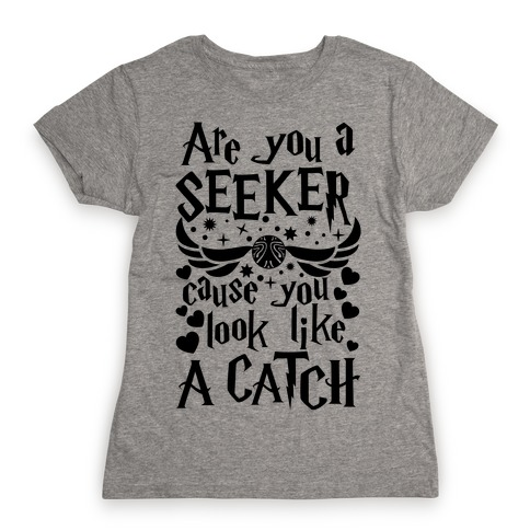 Are You A Seeker, 'Cause You Look Like A Catch Womens T-Shirt