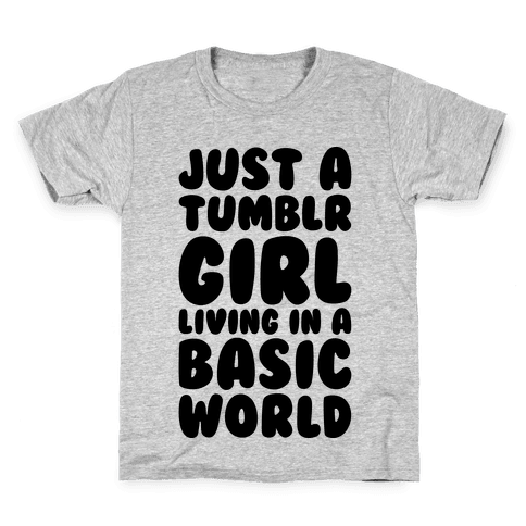 Just A Tumblr Girl Living In A Basic World Kids T-Shirt