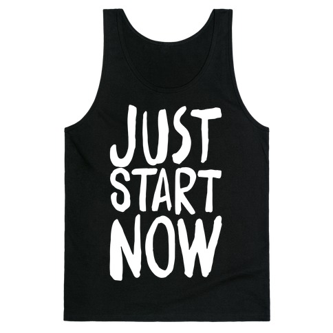 Just Start Now Tank Top