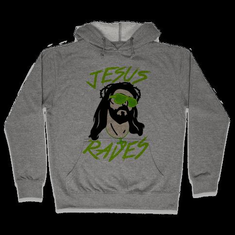 Jesus Raves Hooded Sweatshirt