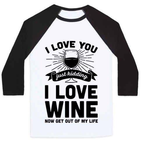 I Love You. Just Kidding I Love Wine