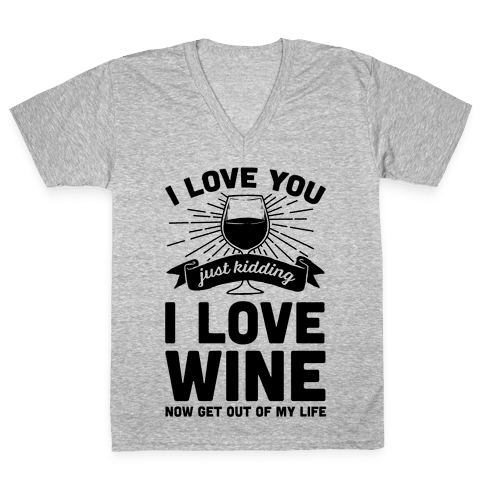I Love You. Just Kidding I Love Wine V-Neck Tee Shirt