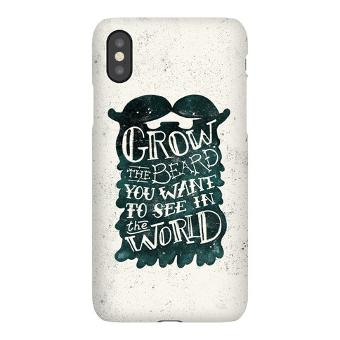 Grow the Beard You Want to See in the World Phone Case