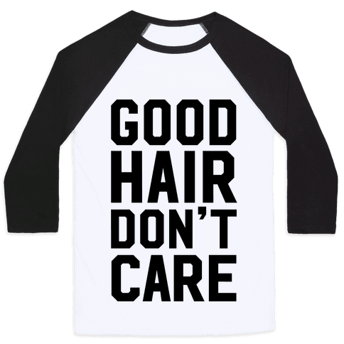 Good Hair Don't Care Baseball Tee