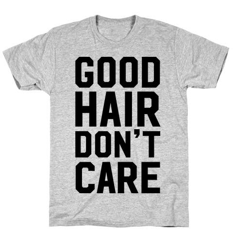 Good Hair Don't Care T-Shirt