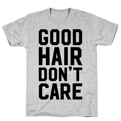 Good Hair Don't Care Mens T-Shirt