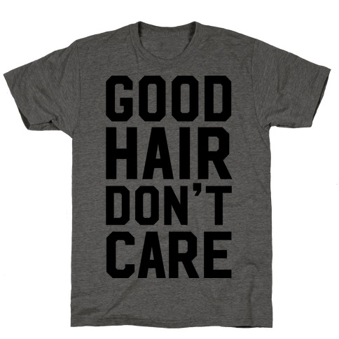 Good Hair Don't Care T-Shirt