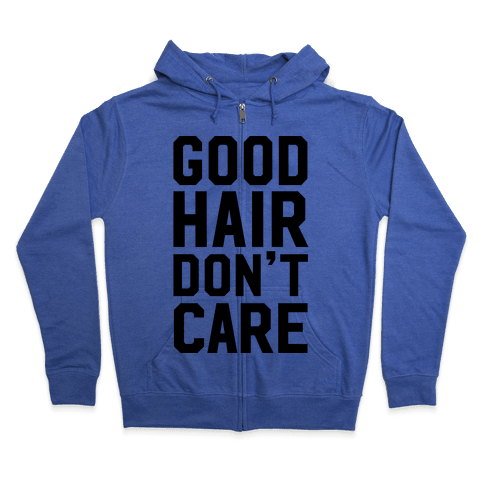 Good Hair Don't Care Zip Hoodie