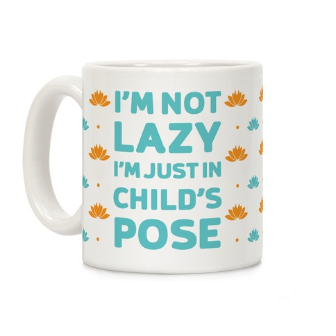 I'm Not Lazy, I'm Just In Child's Pose Coffee Mug