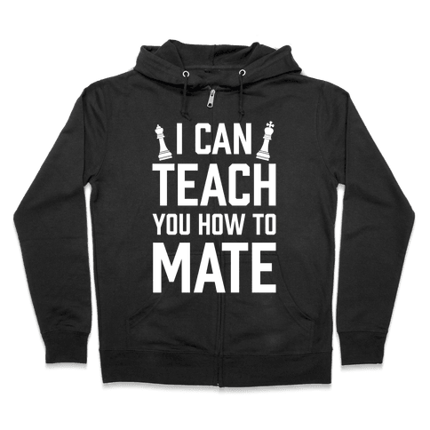 I Can Teach You How To Mate Zip Hoodie