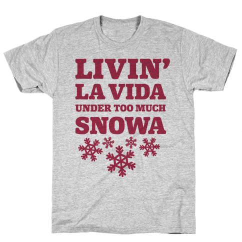 Livin' La Vida Under Too Much Snowa Mens T-Shirt