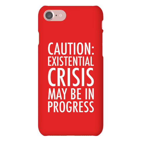 Caution: Existential Crisis May Be In Progress Phone Case