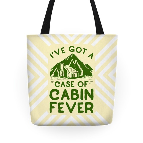 I've Got a Case of Cabin Fever Tote