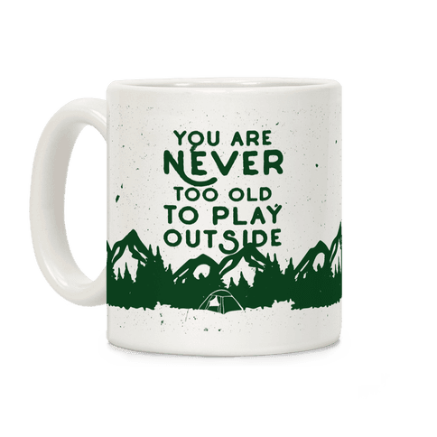 You Are Never Too Old To Play Outside Coffee Mug