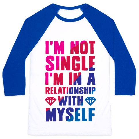 I'm Not Single, I'm in a Relationship with Myself Baseball Tee