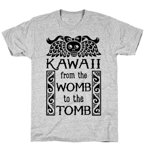 Kawaii From The Womb To The Tomb T-Shirt