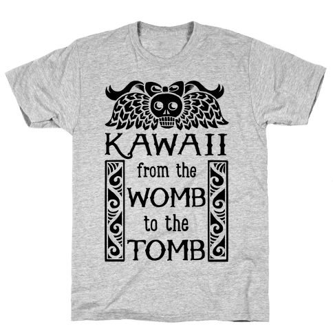 Kawaii From The Womb To The Tomb Mens T-Shirt
