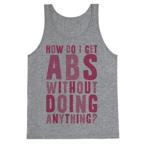 How Do I Get Abs Without Doing Anything Tank Top