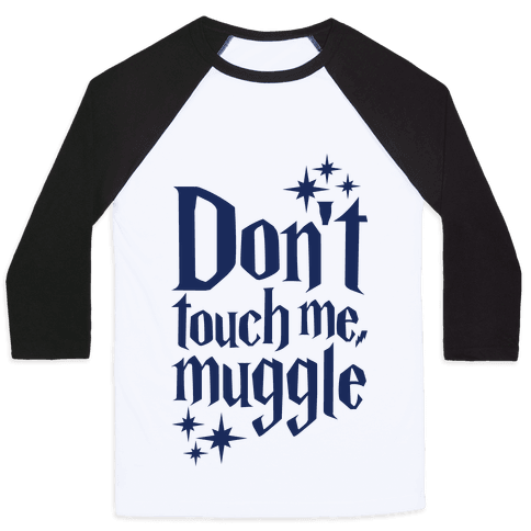 Dont Touch Me Muggle Baseball Tee