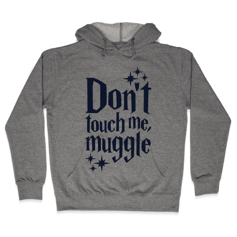 Dont Touch Me Muggle Hooded Sweatshirt