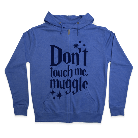 Dont Touch Me Muggle Zip Hoodie