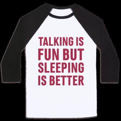 Talking Is Fun But Sleeping Is Better Baseball Tee