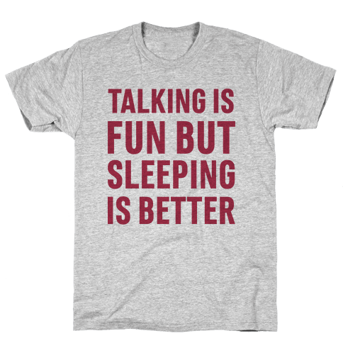 Talking Is Fun But Sleeping Is Better Mens T-Shirt