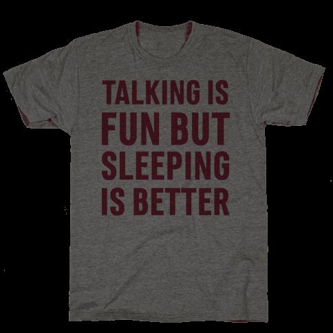 Talking Is Fun But Sleeping Is Better