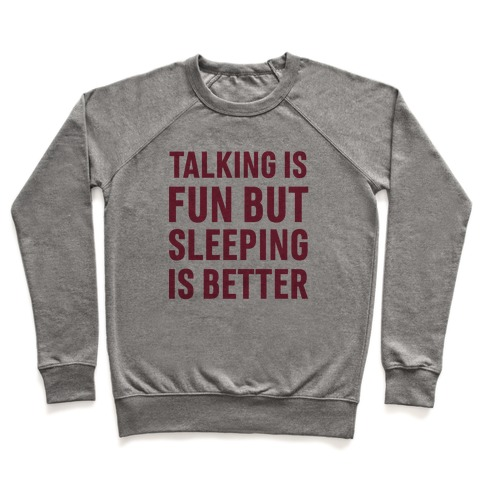 Talking Is Fun But Sleeping Is Better Pullover