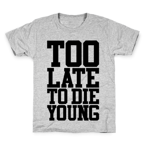 Too Late To Die Young Kids T-Shirt