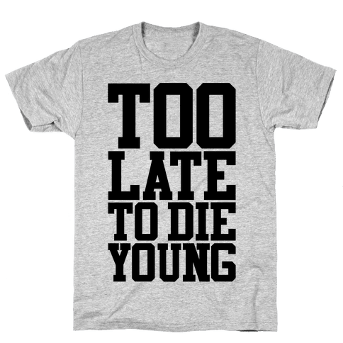 Too Late To Die Young Mens T-Shirt