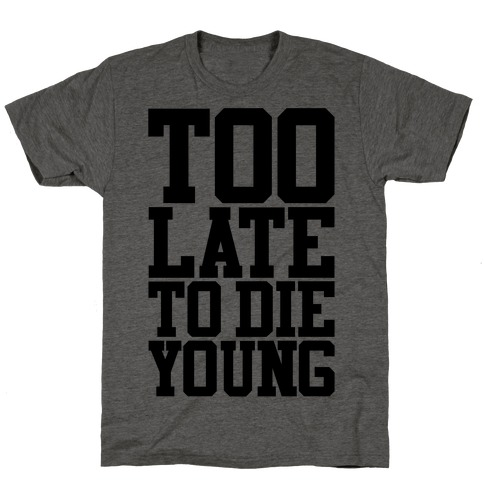 Too Late To Die Young T-Shirt