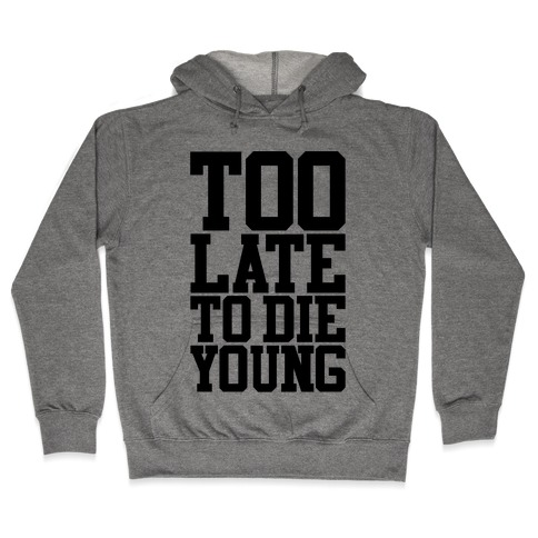 Too Late To Die Young Hooded Sweatshirt