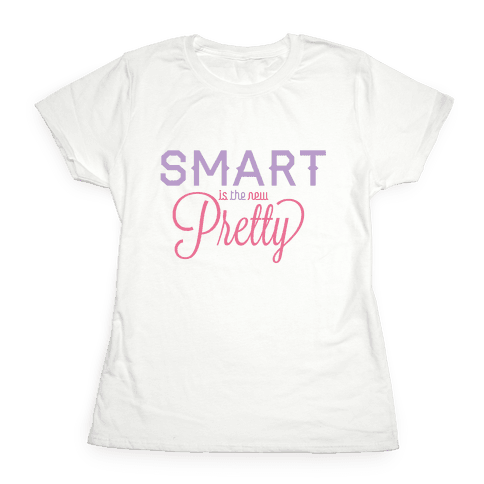 Smart Is The New Pretty Womens T-Shirt