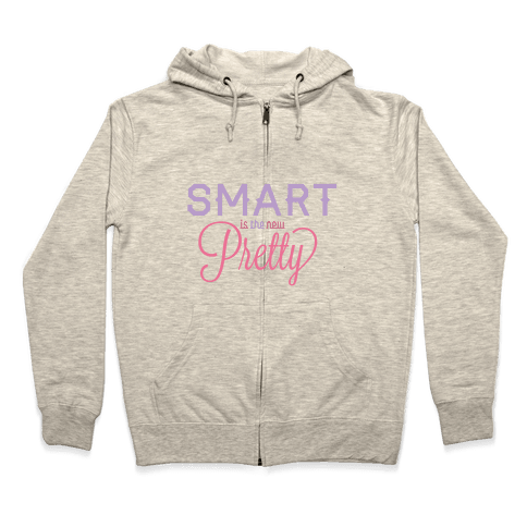 Smart Is The New Pretty Zip Hoodie