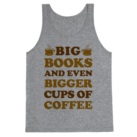 Big Books And Even Bigger Cups Of Coffee Tank Top