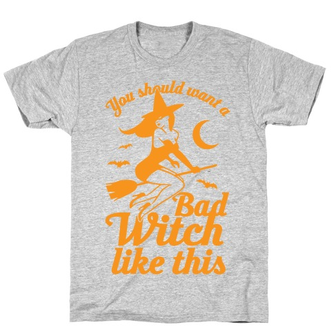 You Should Want A Bad Witch Like This T-Shirt