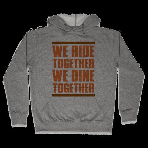 We Ride Together We Dine Together Hooded Sweatshirt