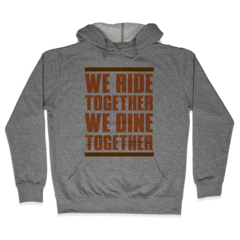 We Ride Together We Dine Together Hooded Sweatshirt
